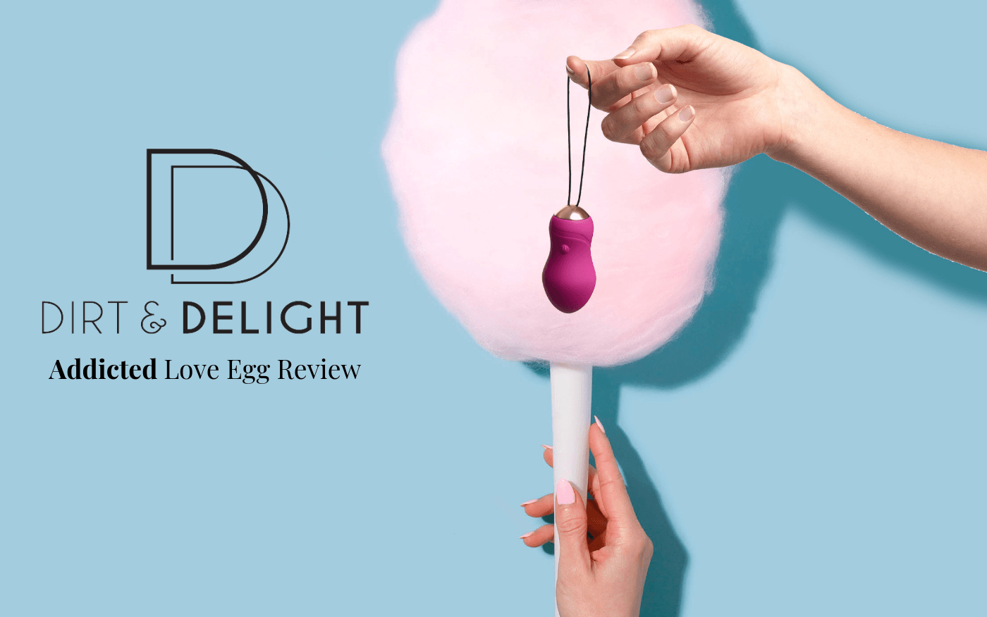 Dirt & Delight 'Addicted' Love Egg Review